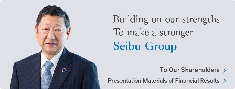 Building on our strenths  to make a stronger Seibu Group.